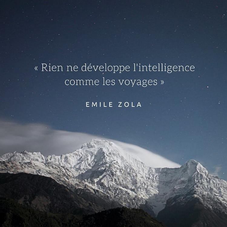 Rien ne développe l'intelligence comme les voyages.(Emile Zola)