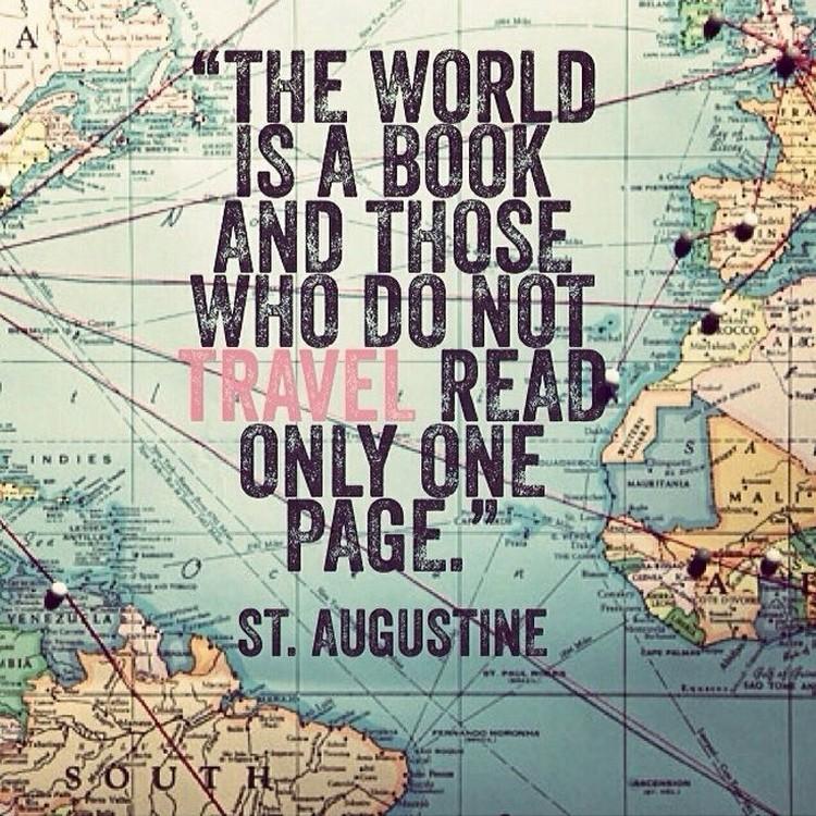 Le monde est un livre et ceux qui ne voyagent pas n'en lisent qu'une page. (St Augustin)